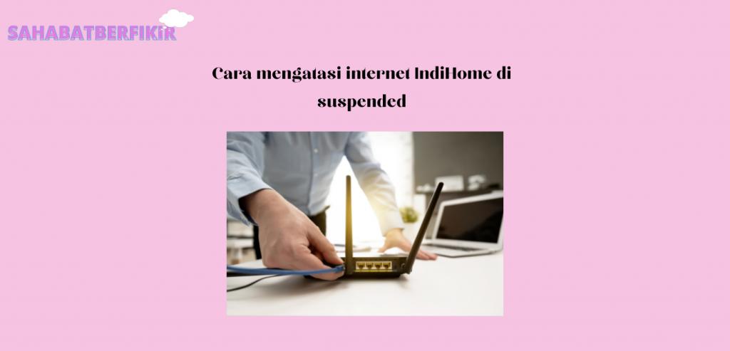 mengatasi internet IndiHome di suspended