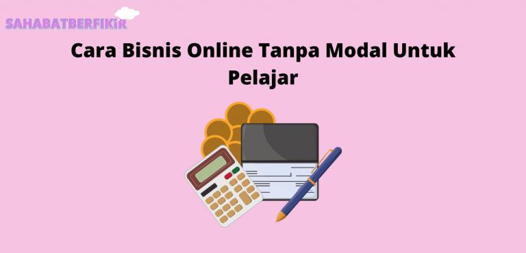 Cara Bisnis Online Tanpa Modal Untuk Pelajar