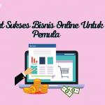 Kiat Sukses Bisnis Online Untuk Pemula