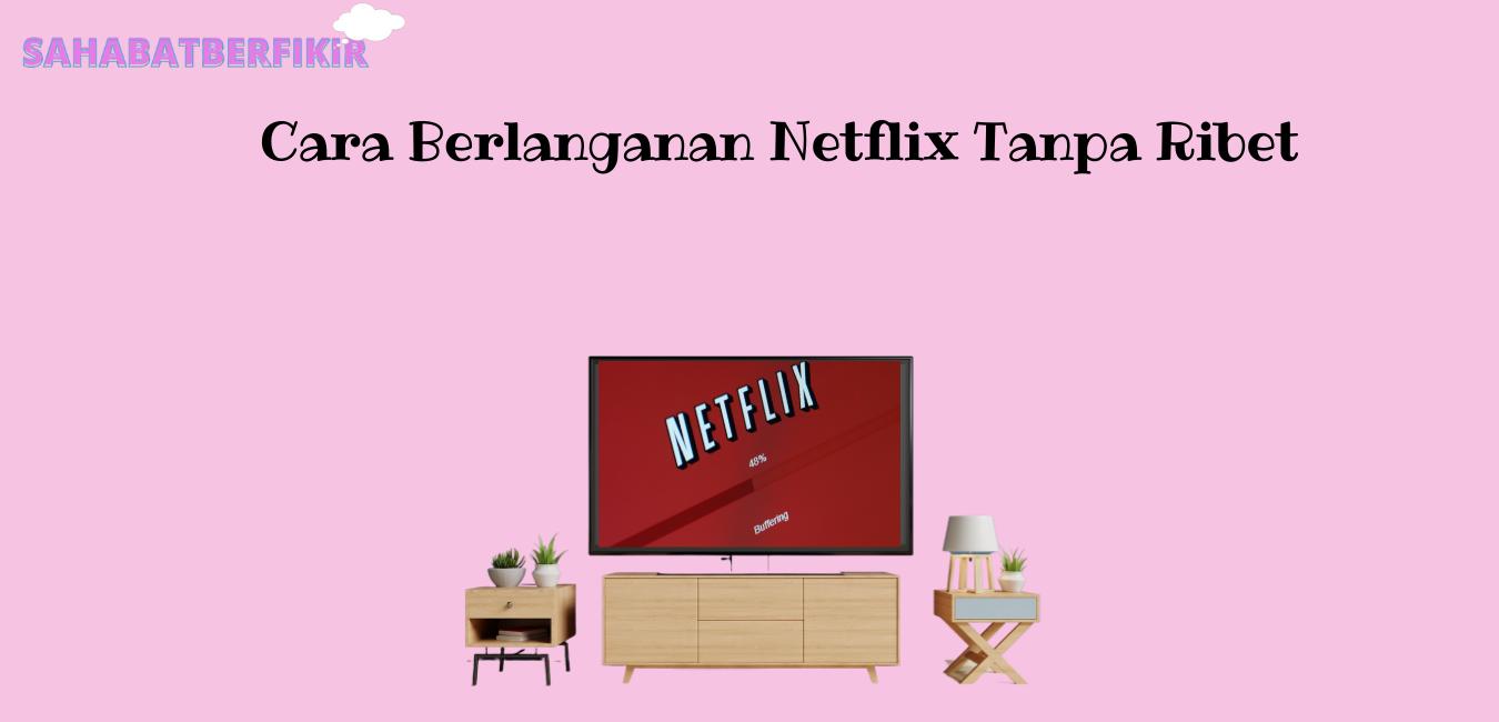 Cara berlanganan Netflix tanpa ribet