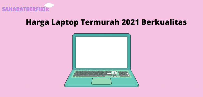 Harga Laptop Termurah 2021 Berkualitas